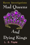 Mad Queens and Dying Kings - L.S. Fayne