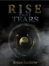 Rise: Tears (Future Worlds Book 1) - Brian Guthrie, Chris McElfresh, Laura Kenney