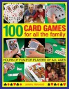 100 Card Games for All the Family: Hours of Fun for Players of All Ages - Jeremy Harwood