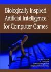 Biologically Inspired Artificial Intelligence for Computer Games - Darryl Charles, Charles, Colin Fyfe, Daniel Livingstone, Darryl Charles
