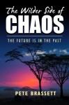 The Wilder Side of Chaos - Pete Brassett