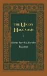The Union Haggadah: Home Service for Passover - Central Conference of American Rabbis