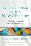 Atlanticism for a New Century: The Rise, Triumph, and Decline of NATO - Carl Cavanagh Hodge
