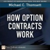 How Option Contracts Work - Michael C. Thomsett