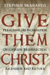Give Them Christ - Stephen Seamands