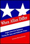 When Allies Differ: Anglo-American Relations During the Suez and Falklands Crises - Louise Richardson