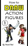How to Draw Action Figures: Book 1: More than 130 Sketches of Action Figures and Action Poses (Drawing Action Figures, Draw Action Figures Book, How Draw Action Poses, Draw Comic Figures) - Vincent Noot