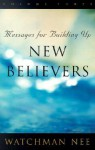 Messages for Building Up New Believers: Volume 3 - Watchman Nee