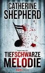 Tiefschwarze Melodie: Thriller - Catherine Shepherd