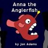 Anna the Anglerfish (Animal Stories : Sea Stories Book 6) - Jon Adams
