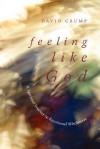 Feeling Like God: A Spiritual Journey to Emotional Wholeness - David Crump