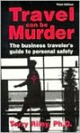 Travel Can Be Murder : The Business Traveler's Guide to Personal Safety (Third Edition) - Terry Riley