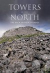 Towns in the North: The Brochs of Scotland - Ian Armit