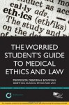 The Worried Student's Guide to Medical Ethics and Law: Thriving Not Just Surviving - Deborah Bowman