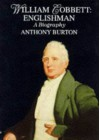 William Cobbett: Englishman - A Biography - Anthony Burton