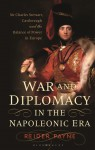 War and Diplomacy in the Napoleonic Era: Sir Charles Stewart, Castlereagh and the Balance of Power in Europe - Reider Payne