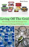 Living Off The Grid The Ultimate Guide On Storage food, Treatment And Storage Of Drinking Water: (Survival Guide for Beginners, DIY Survival Guide, Survival ... Electromagnetic Pulse, EMP Survival books) - Mark Dunn