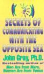 Secrets of Communicating with the Opposite Sex - John Gray