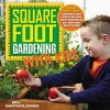 Square Foot Gardening with Kids: Learn Together: - Gardening Basics - Science and Math - Water Conservation - Self-sufficiency - Healthy Eating (All New Square Foot Gardening) - Mel Bartholomew