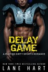Delay of Game (A Playing Dirty Sports Romance Book 3) - Lane Hart