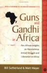 Guns and Gandhi in Africa: Pan-African Insights on Nonviolence, Armed Struggle, and Liberation in Africa - Bill Sutherland, Matt Meyer