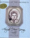 Mother's of the Prophets Series: Abigail Howe Young - Lisa J. Peck