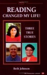 Reading Changed My Life! Three True Stories (Townsend Library) - Beth Johnson