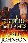 Fighting the Flames (Firefighter Romance Series Book 1) - Leslie Johnson