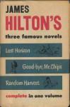 James Hilton's Three Famous Novels: Lost Horizon, Goodbye, Mr. Chips, Random Harvest - James Hilton
