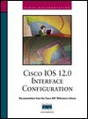 Cisco IOS 12.0 Interface Configuration - Cisco Systems Inc