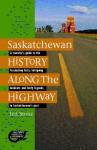 Saskatchewan History Along the Highway - Bob Weber