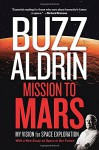 Mission to Mars: My Vision for Space Exploration - Buzz Aldrin, Leonard David, Andrew Aldrin