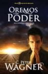 Oremos Con Poder: Como Orar Con Efectividad y Oir Claramente la Voz de Dios - C. Peter Wagner