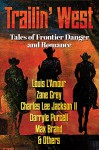 TRAILIN' WEST: FREE - 7 New and Classic Tales of Frontier Danger and Romance - FREE - Louis L'Amour, Max Brand, Darryle Purcell, Zane Grey, and others