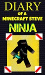 Minecraft: Diary of a Minecraft Steve Ninja (An Unofficial Minecraft Book) - Alex Anderson