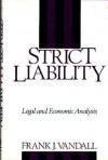 Strict Liability: Legal And Economic Analysis - Frank J. Vandall