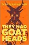 They Had Goat Heads - D. Harlan Wilson