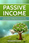 Passive Income: How to Achieve Multiple Streams of Income, Gain Financial Freedom, and Make Money While You Sleep (multiple streams, e-commerce, step by step guide) - Brandon Blake