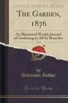 The Garden, 1876, Vol. 9: An Illustrated Weekly Journal of Gardening in All Its Branches (Classic Reprint) - Unknown Author