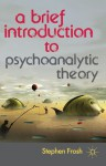 A Brief Introduction to Psychoanalytic Theory - Stephen Frosh