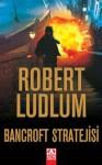 Bancroft Stratejisi - Robert Ludlum, Esat Ören