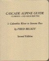 Cascade Alpine Guide Climbing and High Routes: v.1 Columbia River to Stevens Pass - Fred Beckey
