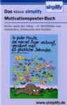 Das kleine simplify Motivationsposter-Buch: Positiv durch den Alltag - 36 AHA-Effekte zum Nachdenken, Schmunzeln und Handeln - Nathalie Recke, Detlef Koenig, Werner Tiki Küstenmacher