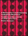 A Philosopher's Understanding of Quantum Mechanics: Possibilities and Impossibilities of a Modal Interpretation - Pieter E. Vermaas