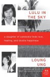 Lulu in the Sky: A Daughter of Cambodia Finds Love, Healing, and Double Happiness - Loung Ung