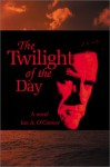 The Twilight Of The Day - Ian A. O'Connor