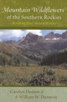 Mountain Wildflowers of the Southern Rockies: Revealing Their Natural History - Carolyn Dodson, William W. Dunmire