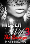 The Hidden Wife 3: The Revenge: Fran's Side - B.M. Hardin