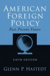 American Foreign Policy: Past, Present, Future - Glenn Hastedt
