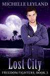Freedom Fighters: Lost City (Book 3) (Freedom Fighter Series) - Michelle Leyland, Michelle Leyland, Robin Ludwig